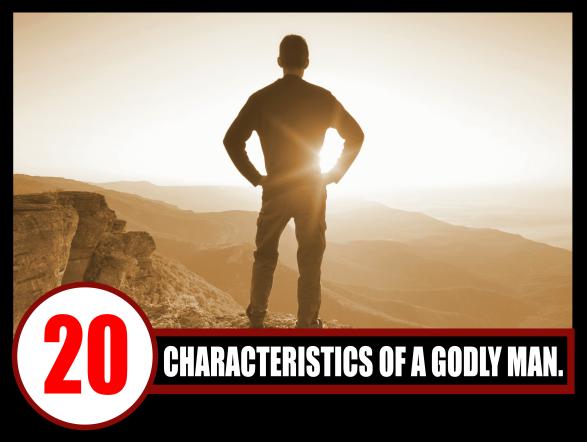20 CHARACTERISTICS OF A GODLY MAN1